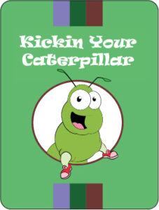 Kickin Your Caterpillar
